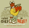 T Shirts • Travel Souvenir • Golf N Hell by Greg Dampier All Rights Reserved.
