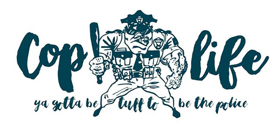 Cop Life You gotta be tuff to be the POlice by Greg Dampier - Illustrator & Graphic Artist of Portland, Oregon