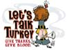T Shirts • Blood Bank • Lets Talk Turkey Give Blood by Greg Dampier All Rights Reserved.